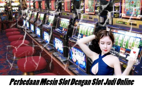 Perbedaan Mesin Slot Dengan Slot Judi Online